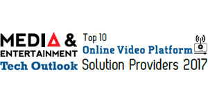 Top 10 Online Video Platform Solution Providers 2017